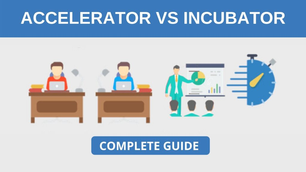 Accelerator vs Incubator- Step By Step Complete Guide
