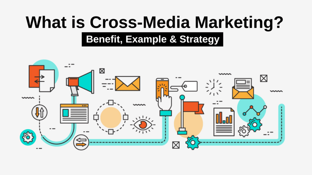 What is Cross-Media Marketing? Benefit, Example & Strategy