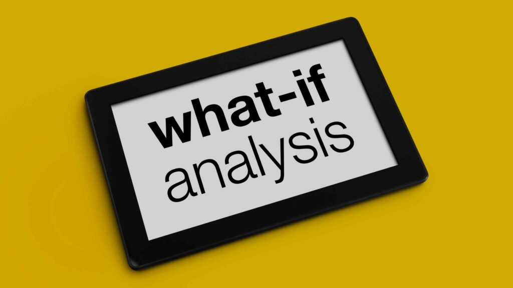 5 Practical Steps To Conduct A Good What-If Analysis Process